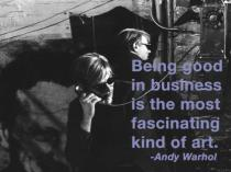 Andy Warhol - Being good in business is the most fascinating kind of art