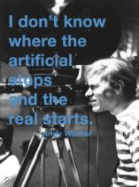 Andy Warhol - I don't know where the artificial stops and the real starts