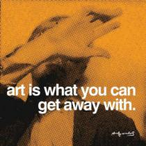 Andy Warhol - Art is what you can get away with