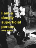 Andy Warhol - I am a deeply superficial person